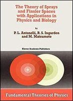 The Theory Of Sprays And Finsler Spaces With Applications In Physics And Biology (Fundamental Theories Of Physics)