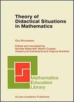 Theory Of Didactical Situations In Mathematics: Didactique Des Mathmatiques, 19701990