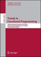 Trends In Functional Programming: 20th International Symposium, Tfp 2019, Vancouver, Bc, Canada, June 12-14, 2019, Revised Selected Papers (Lecture Notes In Computer Science)