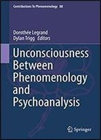 Unconsciousness Between Phenomenology And Psychoanalysis (Contributions To Phenomenology Book 88)