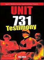 Unit 731 Testimony: Japan's Wartime Human Experimentation Program