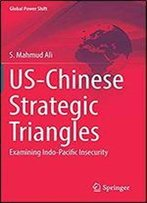 Us-Chinese Strategic Triangles: Examining Indo-Pacific Insecurity (Global Power Shift)