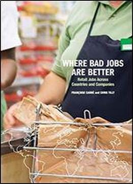 Where Bad Jobs Are Better: Retail Jobs Across Countries And Companies