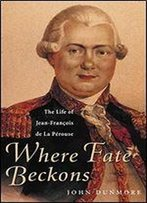 Where Fate Beckons: The Life Of Jean-Franois De La Prouse